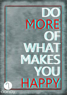 Do more of what makes you happy! #quote #inspiration #happiness #aanay