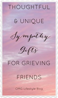 Thoughtful and unique Sympathy Gifts for Grieving Friends - Great alternatives to funeral flowers.