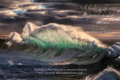 """A giant wave with quote: """"A leader is the wave pushed ahead by the ship.""""  Leo Nikolaevich Tolstoy, writer. Prints available at http://giovanni-allievi.artistwebsites.com/art/all/inspiring+quotes/all"""