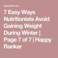 7 Easy Ways Nutritionists Avoid Gaining Weight During Winter   Page 7 of 7   Happy Ranker