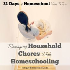 NextGen Homeschool / 31 Days of Homeschool How-To Tips - Managing Household Chores While Homeschooling