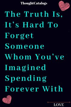 The Truth Is Its Hard To Forget Someone Whom Youve Imagined Spending Forever With The Thought Catalogs Famous Love Quotes, True Love Quotes, Love Quotes For Boyfriend, Love Quotes For Him, Secret Relationship Quotes, Romance Quotes, True Romance, Love Compatibility, Love Advice