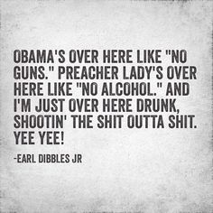 I need to put some of his quotes on a shirt for the hubs lol- Earl Dibbles Jr
