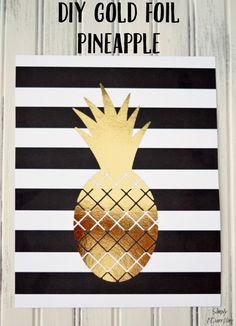 DIY Gold Foil Pineapple Print - an easy tutorial to follow to make a fun gold foil pineapple that is perfect for summer decor.