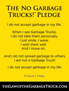 Do not allow garbage into your life. A pledge to take control of your life! :)