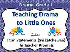 All I can statements contained in this pack are based on the Saskatchewan Curriculum for Grade 1 Drama.Dramatic and imaginative play are the fundamentals components in the grade 1 Drama program and the included teacher prompt cards are the ideal way to incorporate drama into that daily read aloud or imaginative play situation.Contents: I can statements for Saskatchewan Outcomes  CP1.3 and  CP1.4Teacher Prompts to get those little minds thinking.