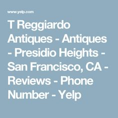 T Reggiardo Antiques - Antiques - Presidio Heights - San Francisco, CA - Reviews - Phone Number - Yelp