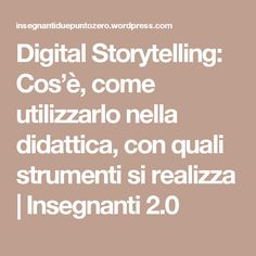 Digital Storytelling: Cos'è, come utilizzarlo nella didattica, con quali strumenti si realizza | Insegnanti 2.0