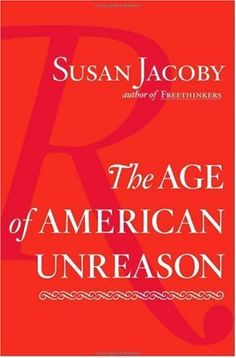 The Age of American Unreason by Susan Jacoby,http://www.amazon.com/dp/0375423745/ref=cm_sw_r_pi_dp_B8FVsb0TPFYJX30W