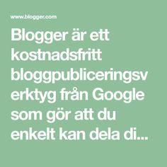 Blogger är ett kostnadsfritt bloggpubliceringsverktyg från Google som gör att du enkelt kan dela dina tankar med världen. Med Blogger är det enkelt att lägga upp text, bilder och video på din personliga blogg eller på din teamblogg.