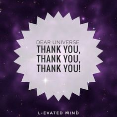 Daily Affirmation: Dear Universe, thank you, thank you, thank you!
