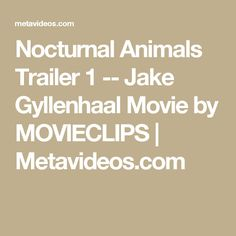 Nocturnal Animals Trailer 1 -- Jake Gyllenhaal Movie by MOVIECLIPS | Metavideos.com