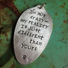 Stamped Vintage Upcycled Spoon Jewelry Pendant - Alice In Wonderland Quote - I'm Not Crazy My Reality Is Just Different From Yours by JuLieSJuNQueTiQue on Etsy
