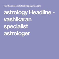 astrology Headline - vashikaran specialist astrologer