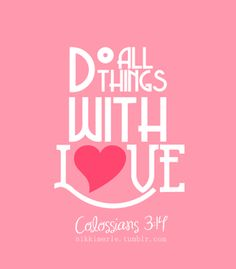 Colossians 3:14 if you don't know how to love people and see them blessed then you don't know God <3