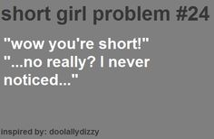All the time... #shortgirlprobs