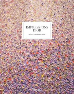 Impressions Dior by Florence Müller.  Rizzoli NY is releasing a book alongside an exhibition detailing the connections between Christian Dior's designs and Impressionist paintings, which will be displayed at the Musée de Granville from September 22.