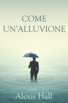 """In arrivo il 31 Ottobre """"Come un'alluvione """"  di Alexis Hall . Edito da Triskell Edizioni  per la collana Rainbow.        Titolo:  Come un..."""