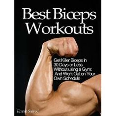 Best Biceps Workouts: Get Killer Biceps in 30 Days or Less Without using a Gym: And Work Out on Your Own Schedule - Limited Discount Edition (Kindle Edition)  http://www.rereq.com/prod.php?p=B007PW32CE  B007PW32CE