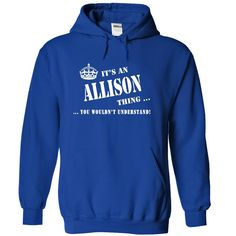 [New tshirt name ideas] Its a an ALLISON Thing You Wouldnt Understand Shirts this week Hoodies Tee Shirts