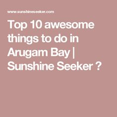 Top 10 awesome things to do in Arugam Bay | Sunshine Seeker ☮