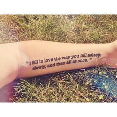 """A quote from book by John Green, The Fault In Our Stars.Done at Eternal Images in Milford, MA. October 2012. """"I fell in love the way you fall asleep: slowly, and then all at once."""""""