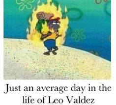 """leo valdez funny - Google Search ------ I love that bored expression on his face, like: """"everything's normal"""""""