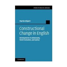 Constructional change in English : developments in allomorphy, word formation, and syntax / Martin Hilpert - Cambridge : Cambridge University Press, 2013