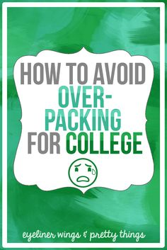 How to Avoid Over-Packing for College- ew & pt