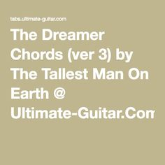 The Dreamer Chords (ver 3) by The Tallest Man On Earth @ Ultimate-Guitar.Com
