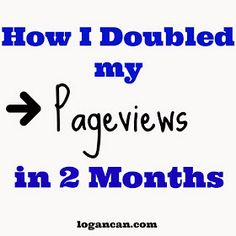 Logan Can: How To Double Your Pageviews In 2 Months