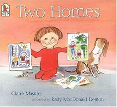 Two Homes by Claire Masurel. Whether Alex is with Mommy or with Daddy, one thing always stays the same - Alex is loved
