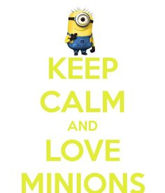 Keep calm and love minions
