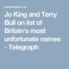 Jo King and Terry Bull on list of Britain's most unfortunate names  - Telegraph