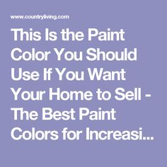 This Is the Paint Color You Should Use If You Want Your Home to Sell - The Best Paint Colors for Increasing the Value of Your House