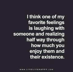 I think one of my favorite feelings is laughing with someone and realizing half way through how much you enjoy them and their existence. Laughing With Friends Quotes, Love Laugh Quotes, Aries Quotes Love, Love Him Quotes Relationships, I Love You Quotes For Him Funny, Dear Friend Quotes, Beautiful Friend Quotes, Dating Quotes Just Started, Soul Sister Quotes