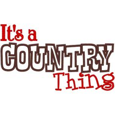 Country Quotes And Sayings | 11265 Country Thing