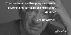 """""""Los escritores escriben porque no pueden encerrar a los personajs que viven dentro de ellos.""""   - ELIE WIESEL"""