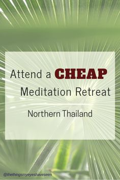 Attend a cheap meditation retreat with monk chat in Chiang Mai, Northern Thailand.