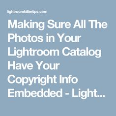 Making Sure All The Photos in Your Lightroom Catalog Have Your Copyright Info Embedded - Lightroom Killer Tips