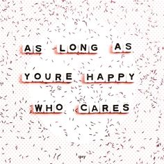 #pleasing #spending #people #point #gotta #makes #happy #your #life #some #what #stop #you #a... Feeling Happy Quotes, Feelings, Math, Words, People, Life, Math Resources, People Illustration, Horse