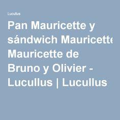 Pan Mauricette y sándwich Mauricette de Bruno y Olivier - Lucullus   Lucullus