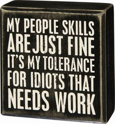 "Primitives By Kathy Sign - ""My People Skills Are Just Fine It's My Tolerance. Sign Quotes, Me Quotes, Funny Quotes, Funny Office Quotes, Office Humour, Hilarious Sayings, Fun Sayings, Hilarious Animals, 9gag Funny"