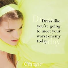 Co ranek borykasz się z problemem, co na siebie włożyć? Może warto posłuchać dobrej rady i ubrać się tak, jakbyś miała spotkać dziś swojego najgorszego wroga...  #semper #semperfashion #fashionquotes #quote #fashion #fashioninspirations #moda #modoweinspiracje #woman #spring #wiosna #noenemies #dress #dresscode