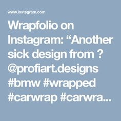 """Wrapfolio on Instagram: """"Another sick design from 👉 @profiart.designs #bmw #wrapped #carwrap #carwrapdesigns #design #art #graphics #livery #artcar #wrapping…"""""""