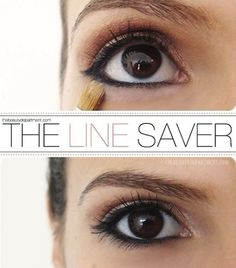 The Line Saver Always checking eye makeup in case the eyeliner isn't in it's original place. Certain eyeliners are prone to this (especially ones that aren't water proof) To keep your liner behaving, sweep loose or pressed powder right under the eye liner on your bottom lid. It creates somewhat of a barrier, preventing your eyeliner from traveling downward.