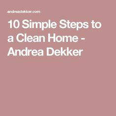 10 Simple Steps to a Clean Home - Andrea Dekker