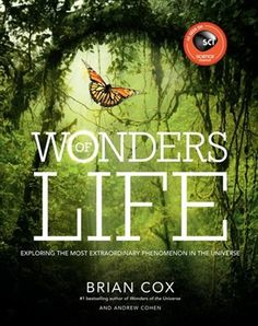 In Wonders of Life : Exploring the Most Extraordinary Force in the Universe , the definitive companion to the Discovery Science Channel series, Professor Brian Cox takes us on an incredible journey to discover the most complex, diverse, and unique force in the universe: life itself. Through his voyage of discovery, international bestselling author Brian Cox explains how the astonishing inventiveness of nature came about and uncovers the milestones in the epic journey from th...