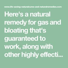 Here's a natural remedy for gas and bloating that's guaranteed to work, along with other highly effective home remedies for flatulence relief...