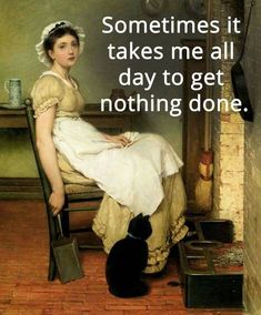 Sometimes it takes me all day to get nothing done funny quote jokes woman funny quote funny quotes humor chores housework - Powerful Words Funny Shit, The Funny, Funny Memes, Funny Captions, Funny Stuff, Motivation Poster, Into The Fire, Retro Humor, Laura Lee
